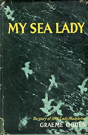My Sea Lady: The Story of HMS Lady Madeleine From February 1941 to February 1943: Ogden, Graeme