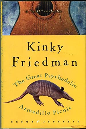 The Great Psychedelic Armadillo Picnic: A 'Walk' in Austin: Friedman, Kinky (AUTOGRAPHED)