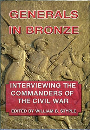 Generals in Bronze: Interviewing the Commanders of the Civil War: Styple, William B. (AUTOGRAPHED) ...