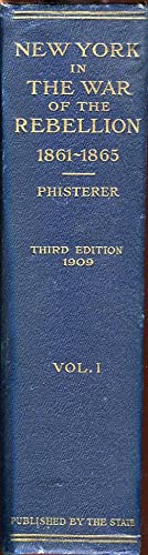 New York in the War of the Rebellion, 1861 to 1865, Volumes 1-4 (of 6): Phisterer Frederick (...