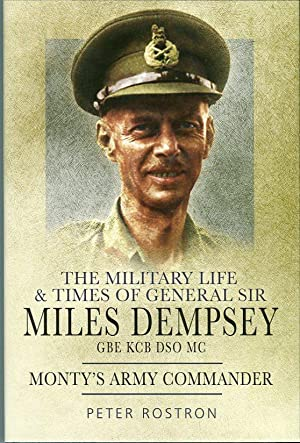The Military Life & Times of General Sir Miles Dempsey, GBE, KCB, DSO, MC: Monty's Army ...