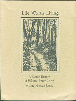 Life Worth Living: A Family History of Bill and Peggy Laney: Laney, Sara Morgan (AUTOGRAPHED)