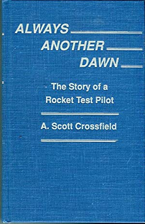 Always Another Dawn: The Story of a: Crossfield, A. Scott