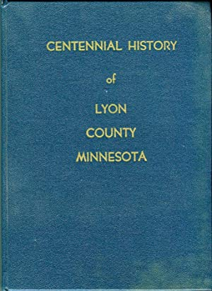 The Centennial History of Lyon County Minnesota: Anderson, Torgny/Brass, Maynard F. (co-editor)/...