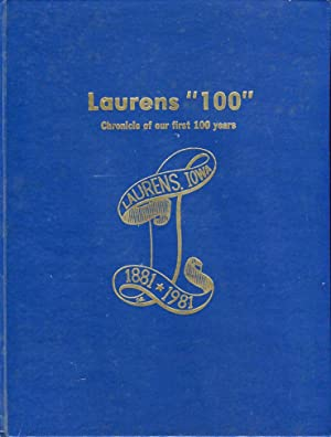 Laurens (Iowa) '100' Chronicle of Our First 100 Years 1881-1981: Laurens Centennial ...