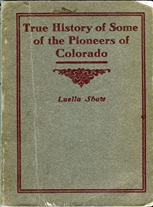 True History of Some of the Pioneers of Colorado: Shaw, Luella