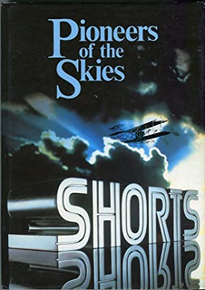 Pioneers of the Skies: A History of Short Brothers PLC - the First Manufacturers of Aircraft in the...