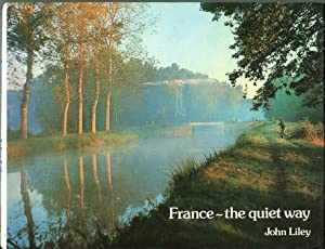France: The Quiet Way: Liley, John (AUTOGRAPHED)