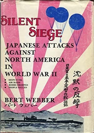 Silent Siege: Japanese Attacks Against North America in World War II: Webber, Bert (AUTOGRAPHED)