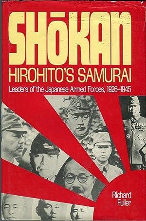 Shokan, Hirohito's Samurai: Leaders of the Japanese Armed Forces, 1926-1945: Fuller, Richard