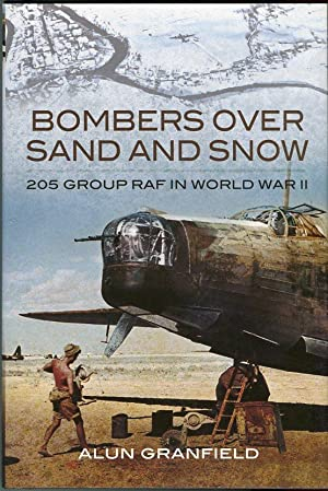 Bombers Over Sand and Snow: 205 Group RAF in World War II: Granfield, Alun