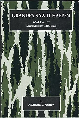 Grandpa Saw It Happen: World War II Normandy Beach to the Elbe River: Murray, Raymond L.