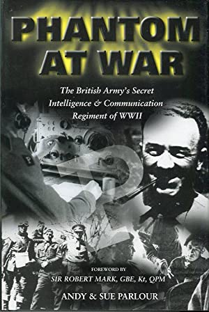 Phantom at War: The British Army's Secret Intelligence & Communication Regiment of WWII: ...