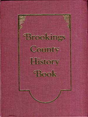 Brookings County (South Dakota) History Book in the Year of the South Dakota State Centennial 1989:...