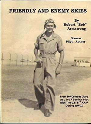 Friendly and Unfriendly Skies: Kansas Pilot - Author From My Combat Diary as a B-17 Bomber Pilot ...