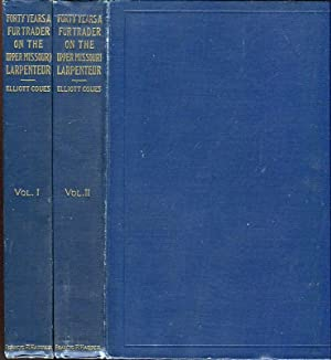 Forty Years a Fur Trader on the Upper Missouri: The Personal Narrative of Charles Larpenteur 1833-...