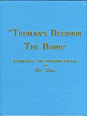 Truman's Decision, the Bomb: Kamikazes, the Unknown Factor, Volume 1: Sholin, Bill