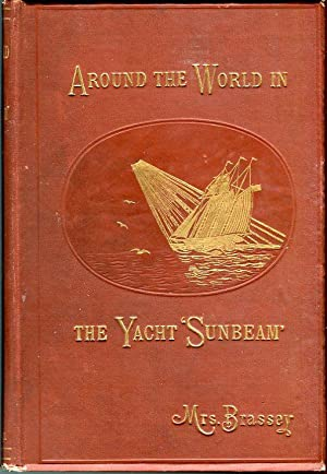 Around the World in the Yacht 'Sunbeam': Our Home on the Ocean for Eleven Months: Brassey...