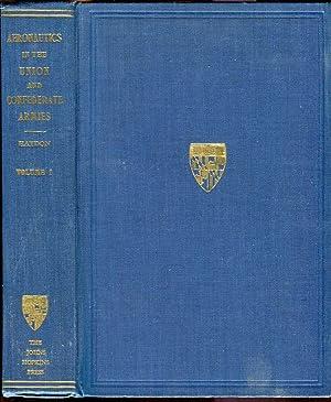 Aeronautics in the Union and Confederate Armies with a Survey of Military Aeronautics Prior to 1861...