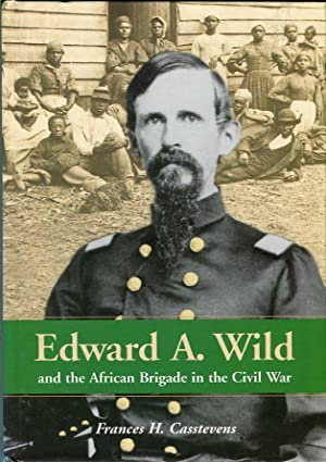 Edward A. Wild and the African Brigade in the Civil War: Casstevens, Frances H.