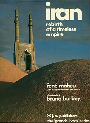 Iran: Rebirth of a Timeless Empire (The Grand Livres Series): Maheu, Rene/Barbey, Bruno (photos)