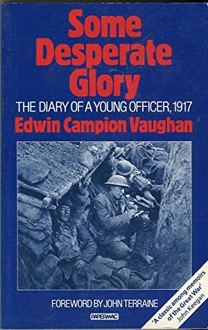 Some Desperate Glory: The Diary of a: Vaughan, Edwin Campion/Terraine,