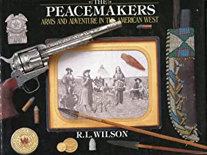 The Peacemakers: Arms and Adventures in the: Wilson, R.L./Beard, Peter