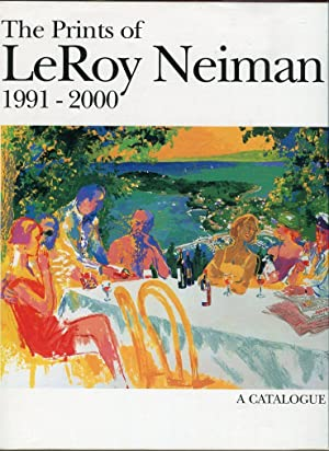 The Prints of LeRoy Neiman: A Catalogue Raisonne of Serigraphs and Etchings 1991-2000: Neiman, ...