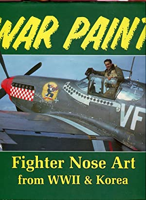 War Paint: Fighter Nose Art From WWII and Korea: Campbell, John M./Campbell, Donna/Ilfrey, Jack (...