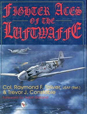 Fighter Aces of the Luftwaffe: Toliver, Raymond F. (AUTOGRAPHED)/Constable, Trevor J. (AUTOGRAPHED)...