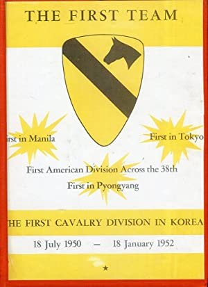 The First Team: The First Cavalry Division in Korea, 18 July 1950-18 January 1952