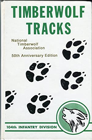 Timberwolf Tracks: The History of the 104th: Hoegh, Leo A./Doyle,