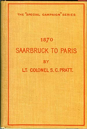 Saarbruck to Paris 1870: A Strategical Sketch (The 'Special Campaign' Series No. 1): ...