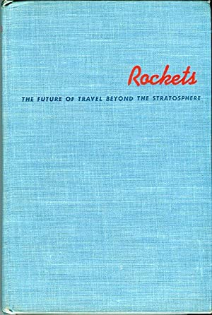 Rockets: The Future of Travel Beyond the Stratosphere: Ley, Willy