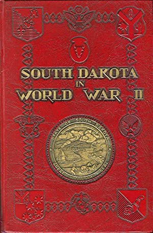 South Dakota in World War II: An account of the various activities of the people of South Dakota ...