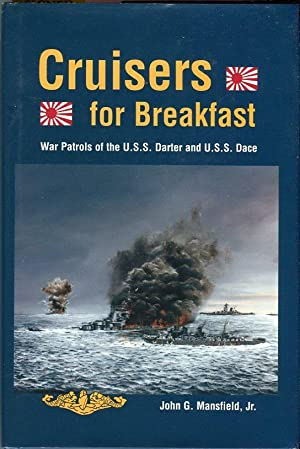 Cruisers for Breakfast: War Patrols of the USS Darter and USS Dace: Mansfield Jr., John G. (...