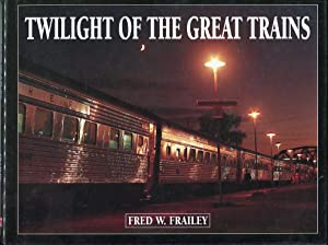 Twilight of the Great Trains: Frailey, Fred W.