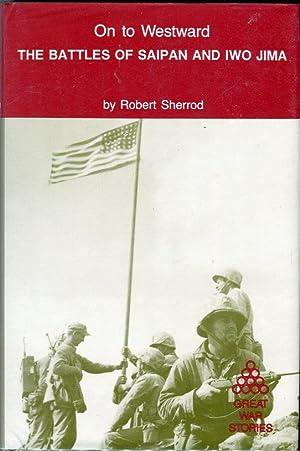 On to Westward: The Battles of Saipan and Iwo Jima (Great War Stories Series): Sherrod, Robert