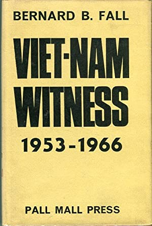 Viet-Nam Witness 1953-66: Fall, Bernard B.