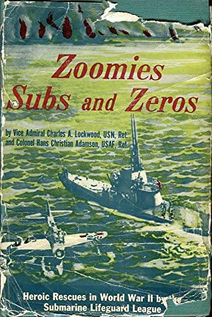 Zoomies, Subs and Zeros: Heroic Rescues in World War II by the Submarine Lifeguard League: Lockwood...