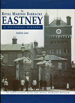 The Royal Marines Barracks, Eastney: A Pictorial History: Lane, Andfrew