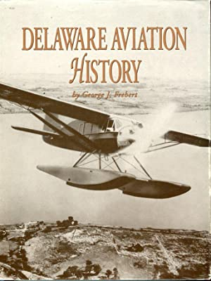 Delaware Aviation History: Frebert, George J./Haskell, Debbie (ed)