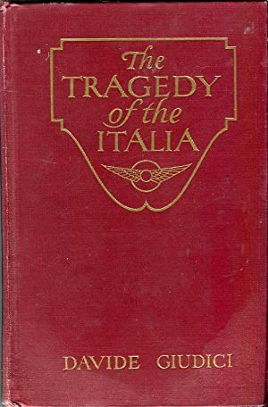 The Tragedy of the Italia with the Rescuers to the Red Tent: Giudici, Davide