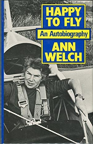 Happy to Fly: An Autobiography: Welch, Ann