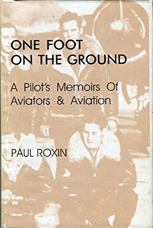 One Foot on the Ground: A Pilot's Memoirs of Aviators & Aviation: Roxin, Paul (INSCRIBED)