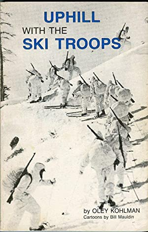 Uphill with the Ski Troops: Kohlman, Oley (INSCRIBED)/Mauldin, Bill (Cartoons)/Palen, Ann (ed)