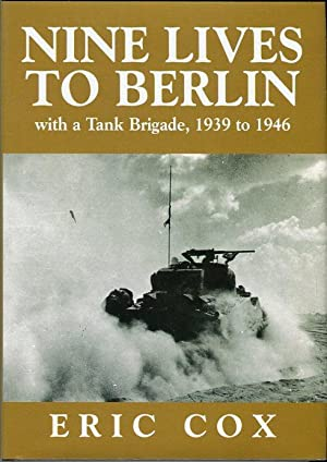 Nine Lives to Berlin: With a Tank Brigade, 1939 to 1946: Cox, Eric