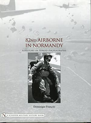 82nd Airborne in Normandy: A History in Period Photographs: Francois, Dominique/Heim, Marcus (...