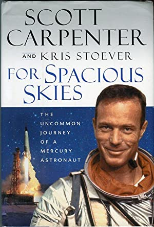 For Spacious Skies: The Uncommon Journey of a Mercury Astronaut: Carpenter, Scott (INSCRIBED)/...