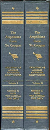 The Amphibians Came to Conquer (2 Volumes): The Story of Admiral Kelly Turner: Dyer, George Carroll...